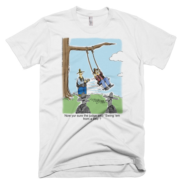 Swing Him From a Tree T-Shirts and Garments